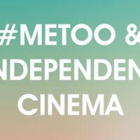 #METOO AND INDEPENDENT CINEMA